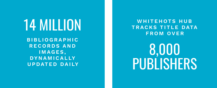 14 million bibliographic records and images, dynamically updated daily. Whitehots Hub tracks title data from over 8,000 publishers.